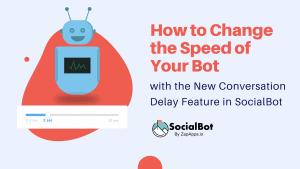 How to Change the Speed of Your Bot with the New Conversation Delay Feature