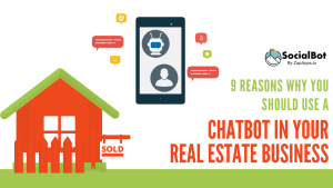 9 Reasons Why You Should Use a Chatbot in Your Real Estate Business